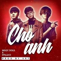 Cho Anh (Single) - Ngọc Dolil, Stilla D
