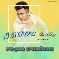 Ngược Lối (Single) - Phạm Trưởng