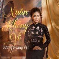 Xuân Không Về (Xuân Không Về OST) (Single) - Dương Hoàng Yến