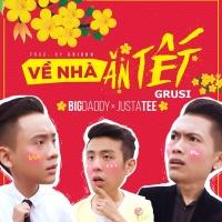 Về Nhà Ăn Tết 2018 (Grusi Remix) - BigDaddy, JustaTee