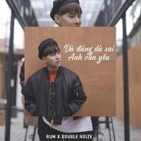 Dù Đúng Dù Sai Anh Vẫn Yêu (Single) - RUM (Hồ Minh Triết)