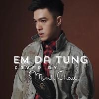 Em Đã Từng (Cover) (Single) - Minh Châu