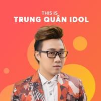 Những Bài Hát Hay Nhất Của Trung Quân Idol - Trung Quân Idol
