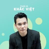 Những Bài Hát Hay Nhất Của Khắc Việt - Khắc Việt
