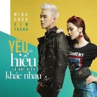 Yêu Và Hiểu Là Hai Điều Khác Nhau (Single) - Minh Châu, Kim Thành