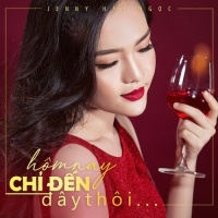Hôm Nay Chỉ Đến Đây Thôi (Single) - Jenny Hải Ngọc