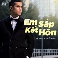 Em Sắp Kết Hôn (Single) - Trương Thế Vinh