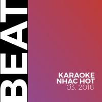 Beat Karaoke Nhạc Hot Tháng 03/2018 - Various Artists