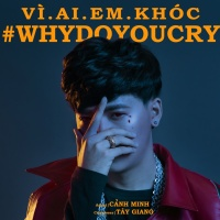 Vì Ai Em Khóc (Why Do You Cry) (Single) - Cảnh Minh