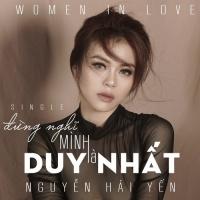 Đừng Nghĩ Mình Là Duy Nhất (Single) - Nguyễn Hải Yến