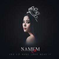 Anh Có Đang Lắng Nghe (Single) - Nam Em