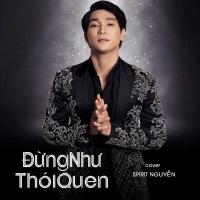Đừng Như Thói Quen (Cover Single) - Spirit Nguyễn