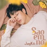 Sao Em Nỡ (Single) - Jaykii