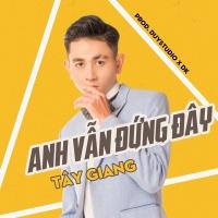 Anh Vẫn Đứng Đây (Single) - Tây Giang