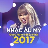 Nhạc Âu Mỹ Nghe Nhiều Nhất 2017 - Various Artists