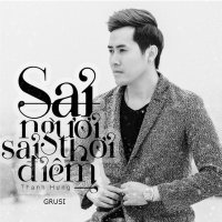 Sai Người, Sai Thời Điểm (Remix Single) - Thanh Hưng