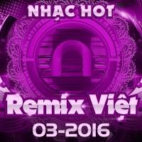 Nhạc Việt Remix Hot Tháng 03/2016 - Various Artists