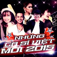 Những Ca Sĩ Việt Mới 2015 - Various Artists