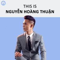 Những Sáng Tác Hay Nhất Của Nguyễn Hoàng Thuận - Nguyễn Hoàng Thuận (Thuận RnB)