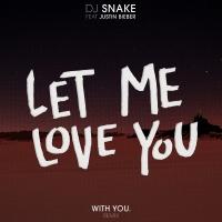 Let Me Love You - DJ Snake, With You., Justin Bieber