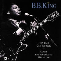 How Blue Can You Get? / Classi - B.B. King