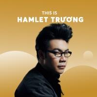 Những Bài Hát Hay Nhất Của Hamlet Trương - Hamlet Trương