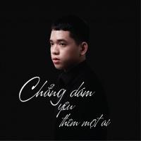 Chẳng Dám Yêu Thêm Một Ai (Single) - WAZZAP