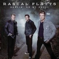 Dancin' On My Grave - Rascal Flatts