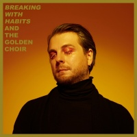 Breaking With Habits - And The Golden Choir