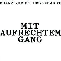 Mit aufrechtem Gang - Franz Josef Degenhardt