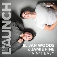 Ain't Easy - Elijah Woods x Jamie Fine