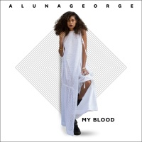 My Blood - AlunaGeorge