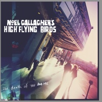 The Death Of You And Me - Noel Gallagher's High Flying Birds