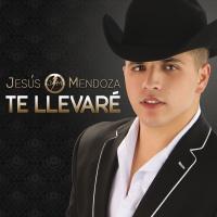 Te Llevaré - Jesús Mendoza