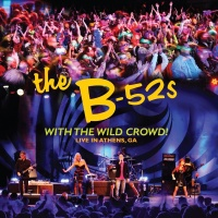 With The Wild Crowd! Live In A - The B-52's