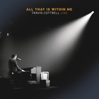 All That Is Within Me - Travis Cottrell