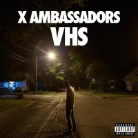 VHS - X Ambassadors