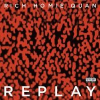 Replay - Rich Homie Quan