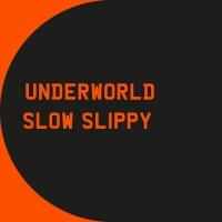 Slow Slippy - Underworld