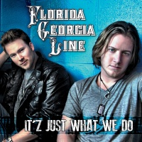 It'z Just What We Do - Florida Georgia Line