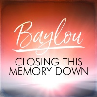 Closing This Memory Down - Baylou