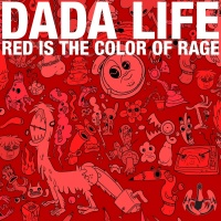 Red Is The Color Of Rage - Dada Life