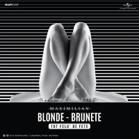 Blonde, Brunete (Tot Felu' De - Maximilian