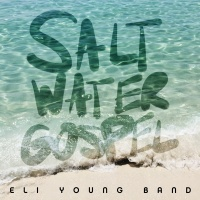 Saltwater Gospel - Eli Young Band