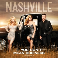 If You Don't Mean Business - Nashville Cast