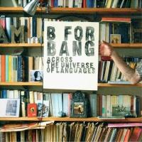 Across The Universe Of Languag - B For Bang