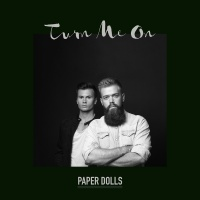 Turn Me On - Paper Dolls