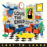 Last To Leave - Louis The Child