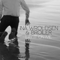 Lay It On Me - Ina Wroldsen