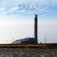 Good Girl - Aquilo